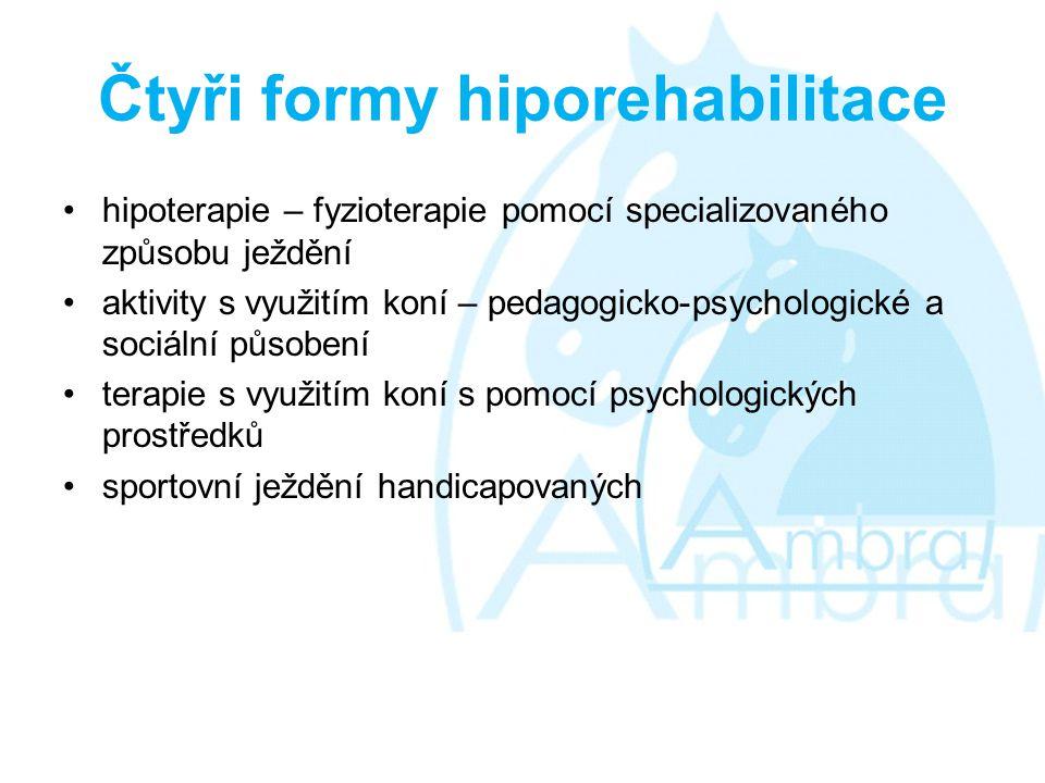 Čtyři formy hiporehabilitace •hipoterapie – fyzioterapie pomocí specializovaného způsobu ježdění •aktivity s využitím koní – pedagogicko-psychologické a sociální působení •terapie s využitím koní s pomocí psychologických prostředků •sportovní ježdění handicapovaných