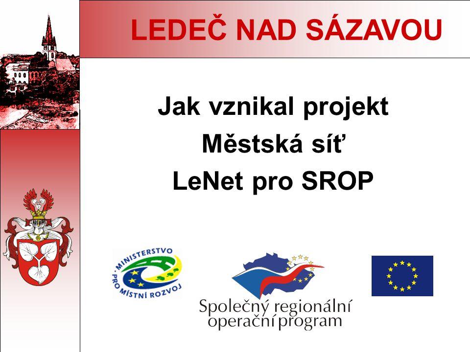 LEDEČ NAD SÁZAVOU Jak vznikal projekt Městská síť LeNet pro SROP