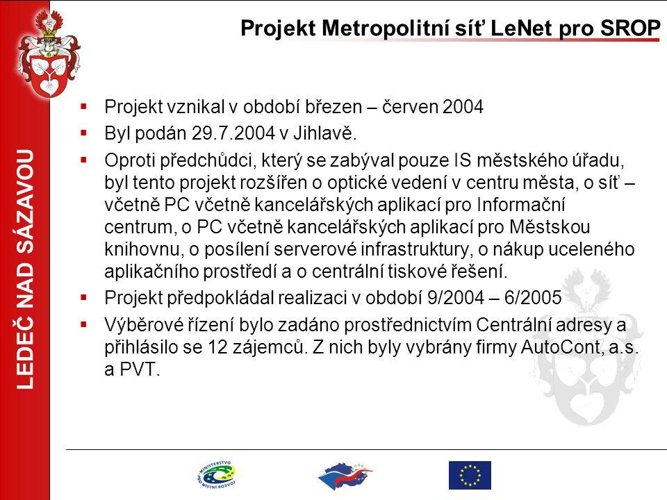 LEDEČ NAD SÁZAVOU Projekt Metropolitní síť LeNet pro SROP  Proběhlo výběrové řízení na úvěr  Smlouva s Ministerstvem pro místní rozvoj byla podepsána 16.3.2005 (na straně města) a 22.4.2005 (na straně ministerstva), čímž byl posunut začátek realizace na 3/2005.