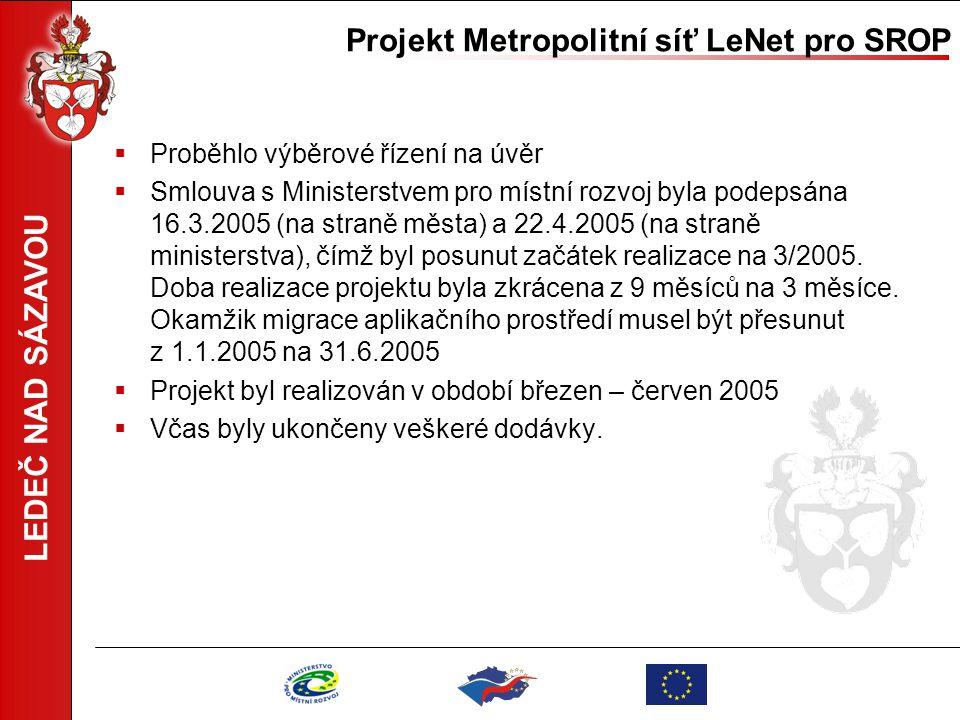 LEDEČ NAD SÁZAVOU Projekt Metropolitní síť LeNet pro SROP  Proběhlo výběrové řízení na úvěr  Smlouva s Ministerstvem pro místní rozvoj byla podepsán