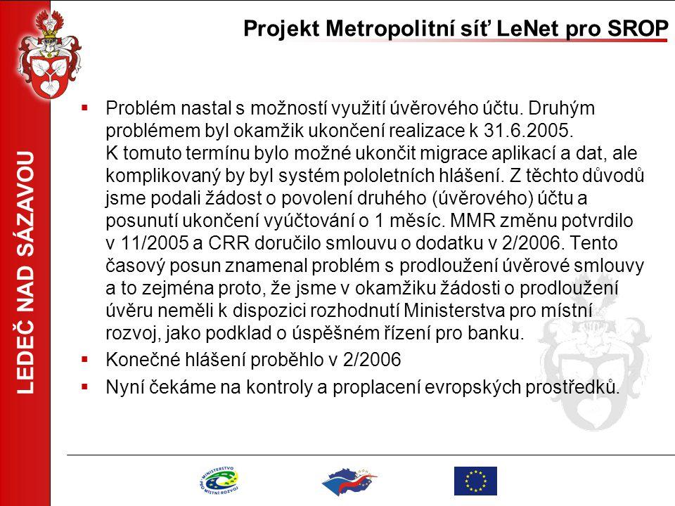 LEDEČ NAD SÁZAVOU Projekt Metropolitní síť LeNet pro SROP  Problém nastal s možností využití úvěrového účtu. Druhým problémem byl okamžik ukončení re