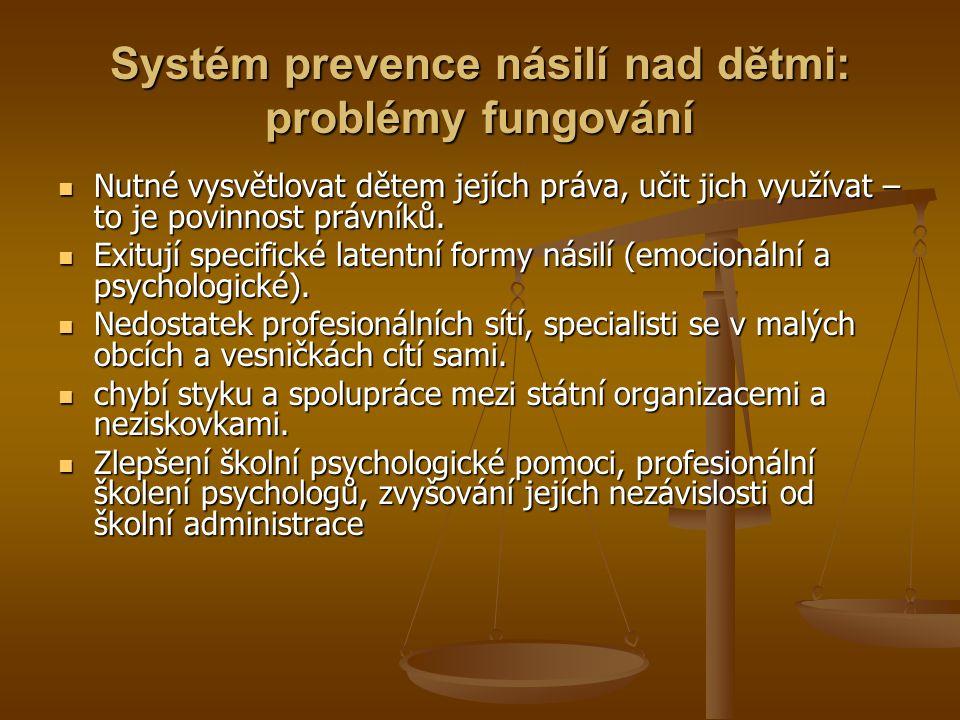 Systém prevence násilí nad dětmi: problémy fungování  Nutné vysvětlovat dětem jejích práva, učit jich využívat – to je povinnost právníků.  Exitují