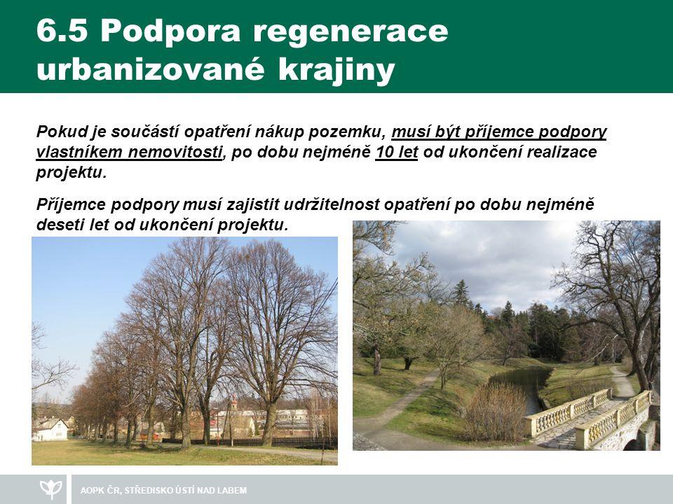6.5 Podpora regenerace urbanizované krajiny Pokud je součástí opatření nákup pozemku, musí být příjemce podpory vlastníkem nemovitosti, po dobu nejméně 10 let od ukončení realizace projektu.