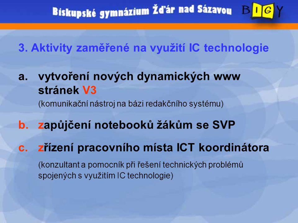 3. Aktivity zaměřené na využití IC technologie a.vytvoření nových dynamických www stránek V3 (komunikační nástroj na bázi redakčního systému) b.zapůjč