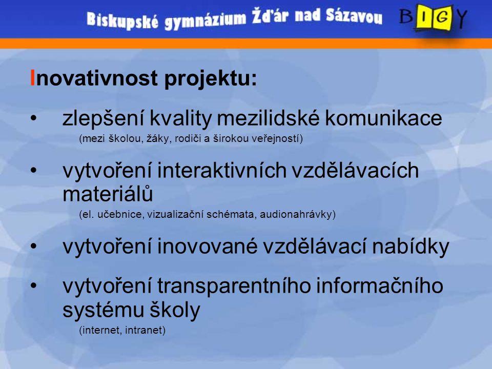 Inovativnost projektu: •zlepšení kvality mezilidské komunikace (mezi školou, žáky, rodiči a širokou veřejností) •vytvoření interaktivních vzdělávacích materiálů (el.