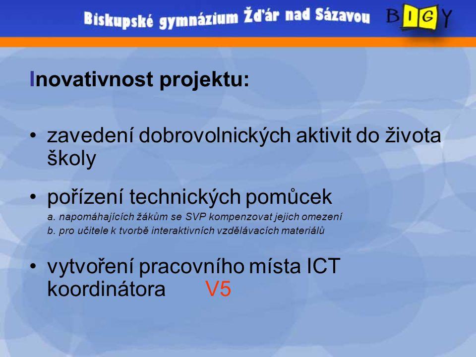 Inovativnost projektu: •zavedení dobrovolnických aktivit do života školy •pořízení technických pomůcek a.