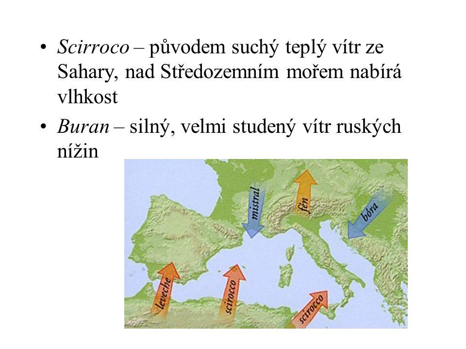 •Scirroco – původem suchý teplý vítr ze Sahary, nad Středozemním mořem nabírá vlhkost •Buran – silný, velmi studený vítr ruských nížin