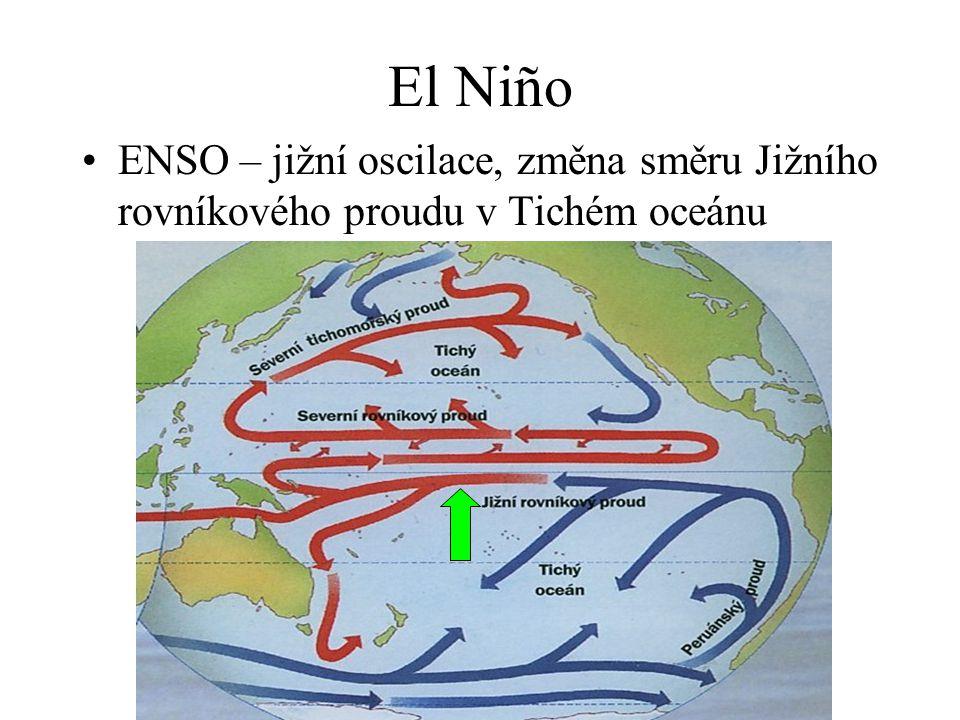 El Niño •ENSO – jižní oscilace, změna směru Jižního rovníkového proudu v Tichém oceánu