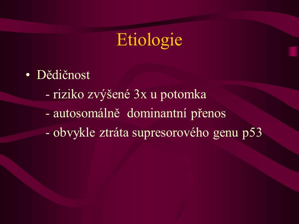Etiologie •Dědičnost - riziko zvýšené 3x u potomka - autosomálně dominantní přenos - obvykle ztráta supresorového genu p53