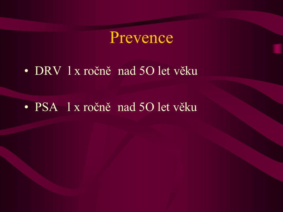 Prevence •DRV l x ročně nad 5O let věku •PSA l x ročně nad 5O let věku