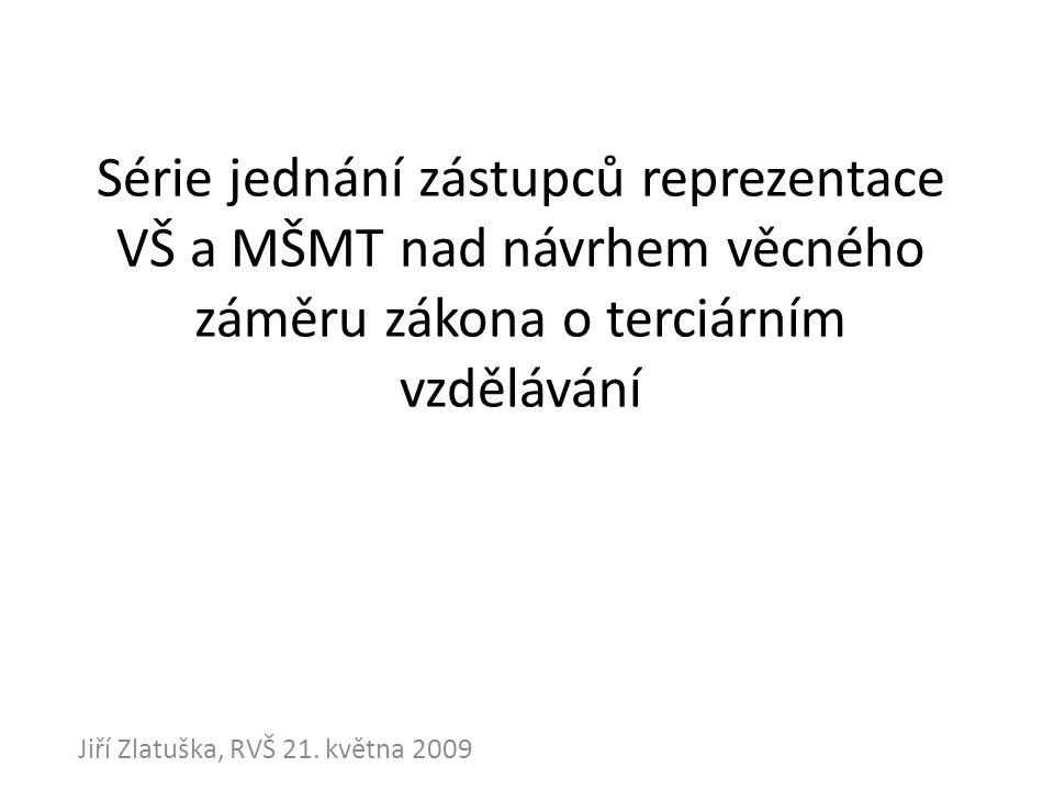Série jednání zástupců reprezentace VŠ a MŠMT nad návrhem věcného záměru zákona o terciárním vzdělávání Jiří Zlatuška, RVŠ 21. května 2009