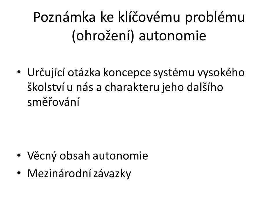 Poznámka ke klíčovému problému (ohrožení) autonomie • Určující otázka koncepce systému vysokého školství u nás a charakteru jeho dalšího směřování • V