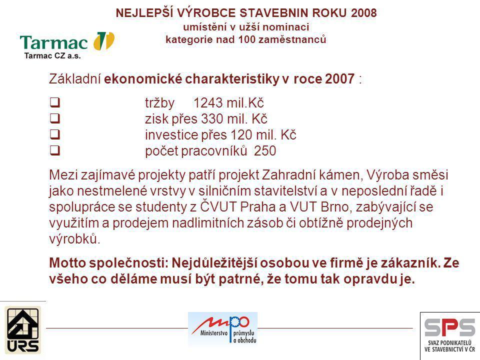 NEJLEPŠÍ VÝROBCE STAVEBNIN ROKU 2008 umístění v užší nominaci kategorie nad 100 zaměstnanců Základní ekonomické charakteristiky v roce 2007 :  tržby