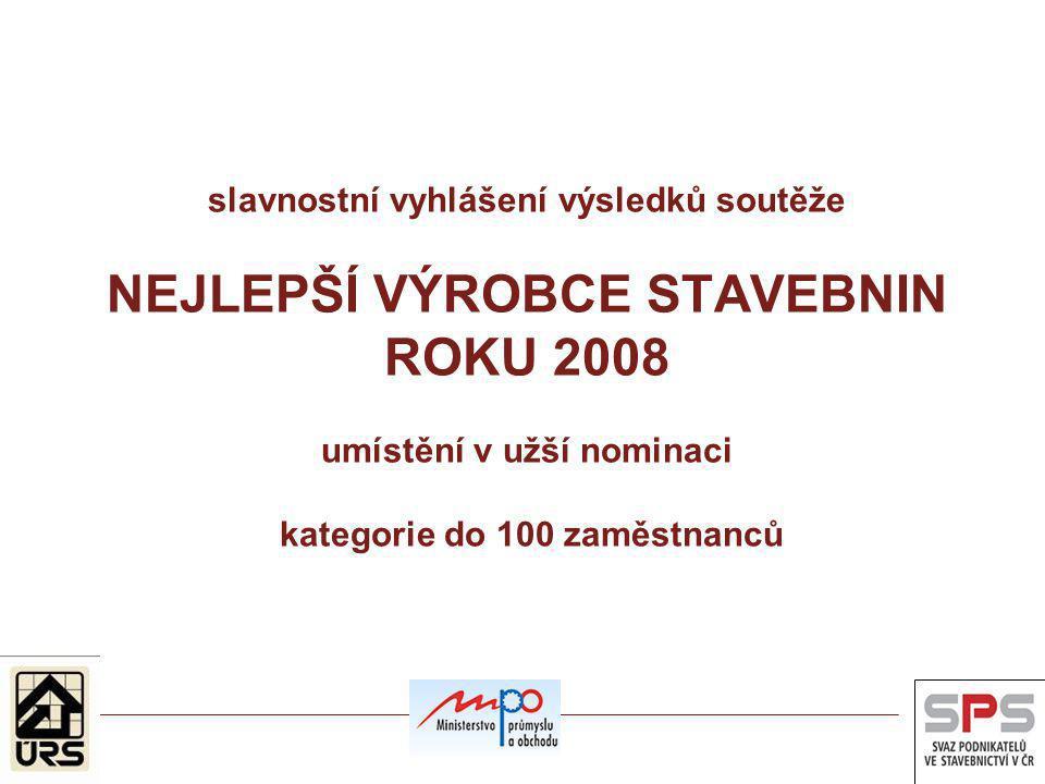 slavnostní vyhlášení výsledků soutěže NEJLEPŠÍ VÝROBCE STAVEBNIN ROKU 2008 umístění v užší nominaci kategorie do 100 zaměstnanců
