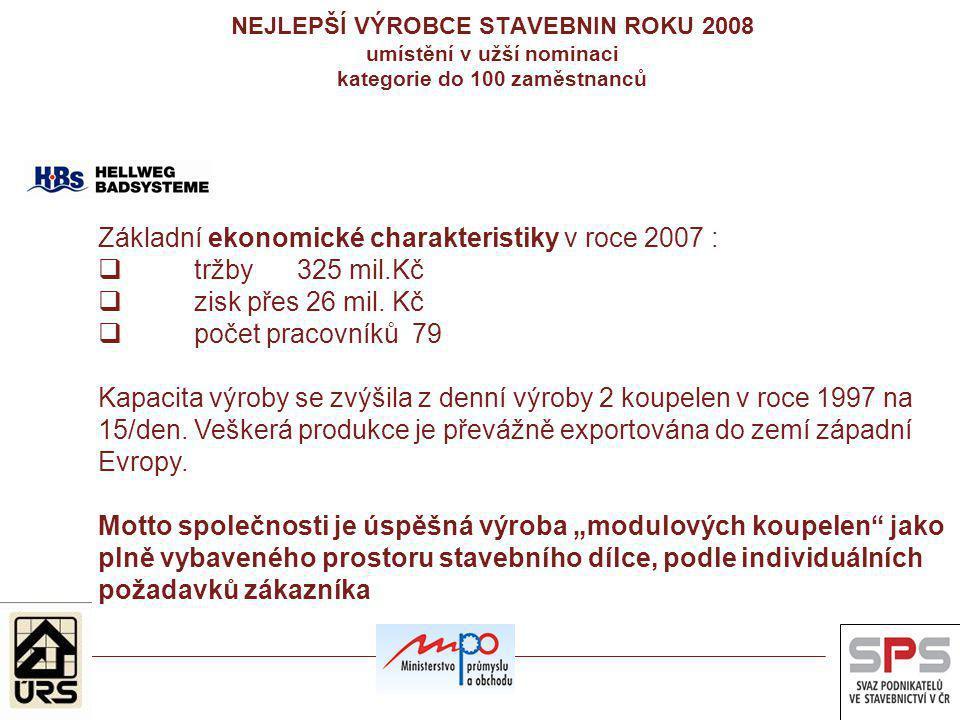 NEJLEPŠÍ VÝROBCE STAVEBNIN ROKU 2008 umístění v užší nominaci kategorie do 100 zaměstnanců Základní ekonomické charakteristiky v roce 2007 :  tržby 3