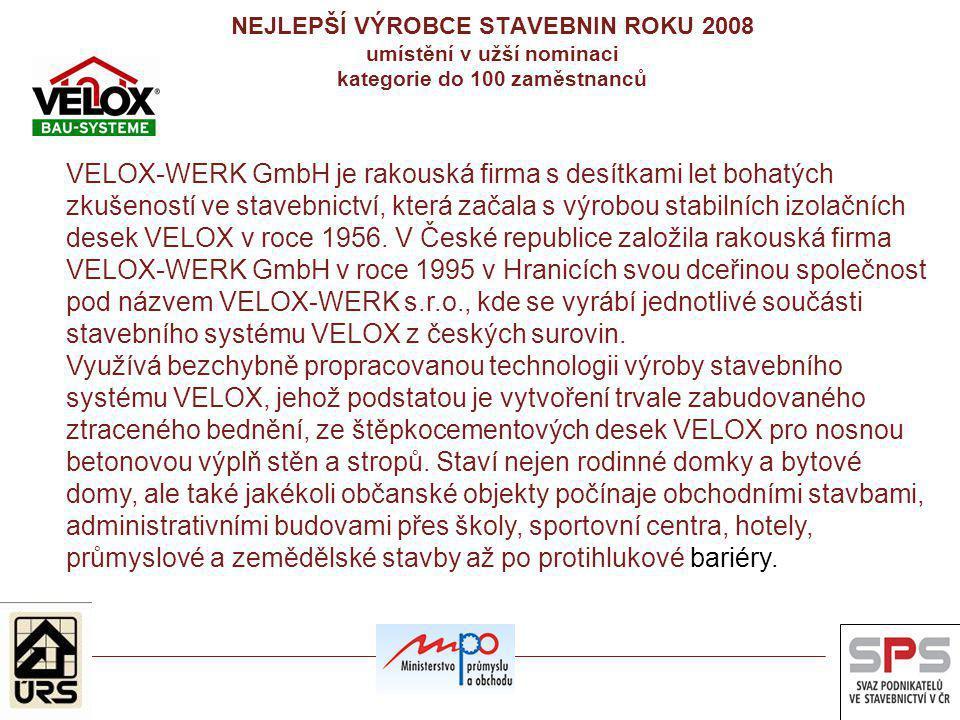 VELOX-WERK GmbH je rakouská firma s desítkami let bohatých zkušeností ve stavebnictví, která začala s výrobou stabilních izolačních desek VELOX v roce