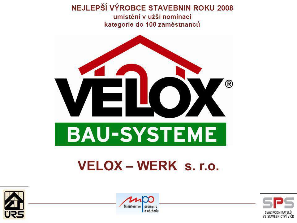 NEJLEPŠÍ VÝROBCE STAVEBNIN ROKU 2008 umístění v užší nominaci kategorie do 100 zaměstnanců VELOX – WERK s. r.o.