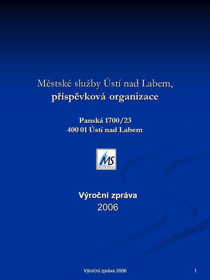 Výroční zpráva 2006 1 Městské služby Ústí nad Labem, příspěvková organizace Panská 1700/23 400 01 Ústí nad Labem Výroční zpráva 2006