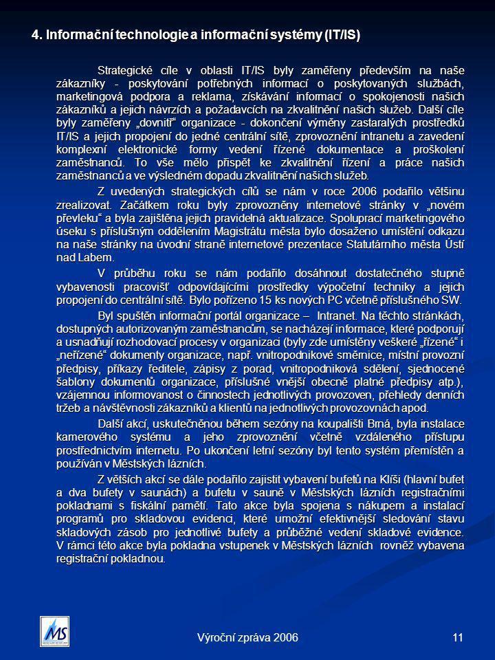 11Výroční zpráva 2006 4. Informační technologie a informační systémy (IT/IS) Strategické cíle v oblasti IT/IS byly zaměřeny především na naše zákazník