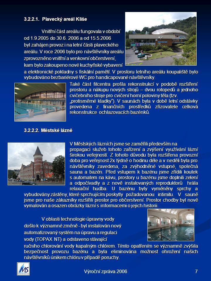 7Výroční zpráva 2006 3.2.2.1. Plavecký areál Klíše Vnitřní část areálu fungovala v období od 1.9.2005 do 30.6. 2006 a od 15.5.2006 byl zahájen provoz