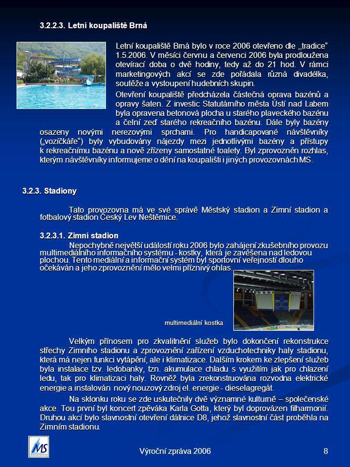 """8Výroční zpráva 2006 3.2.2.3. Letní koupaliště Brná Letní koupaliště Brná bylo v roce 2006 otevřeno dle,,tradice"""" 1.5.2006. V měsíci červnu a červenci"""
