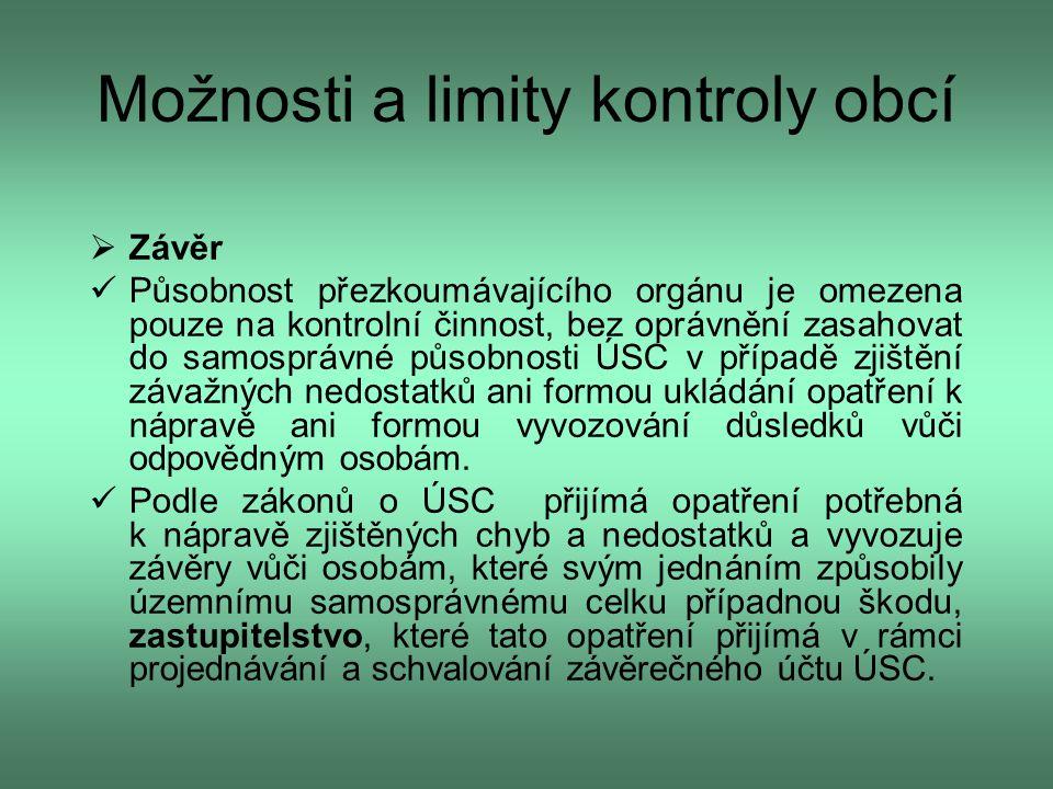 Možnosti a limity kontroly obcí  Závěr  Působnost přezkoumávajícího orgánu je omezena pouze na kontrolní činnost, bez oprávnění zasahovat do samospr