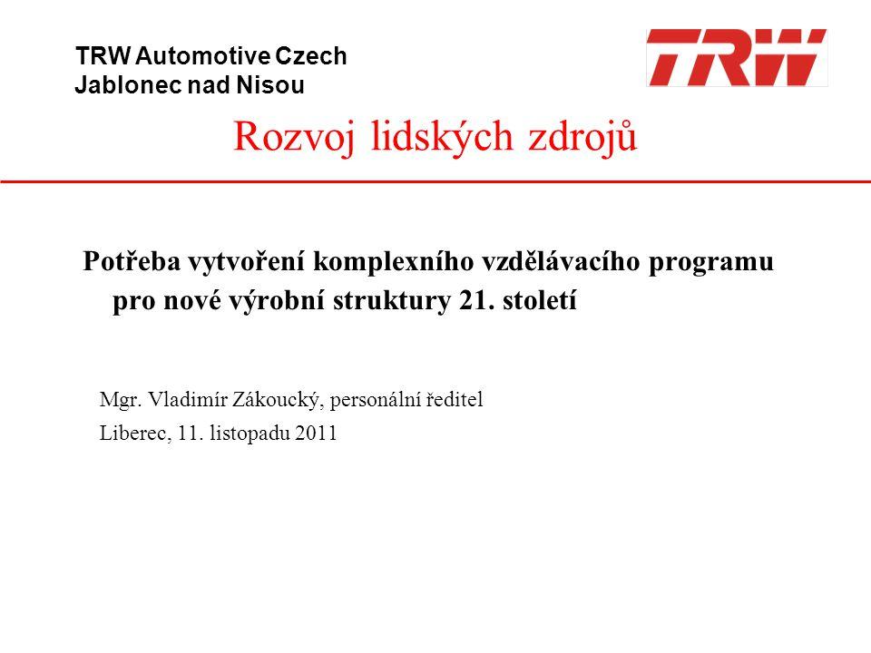 Rozvoj lidských zdrojů TRW Automotive Czech Jablonec nad Nisou Potřeba vytvoření komplexního vzdělávacího programu pro nové výrobní struktury 21. stol