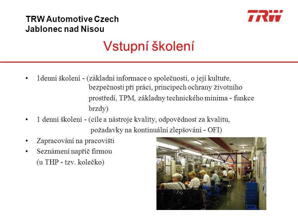 Vstupní školení TRW Automotive Czech Jablonec nad Nisou •1denní školení - (základní informace o společnosti, o její kultuře, bezpečnosti při práci, pr
