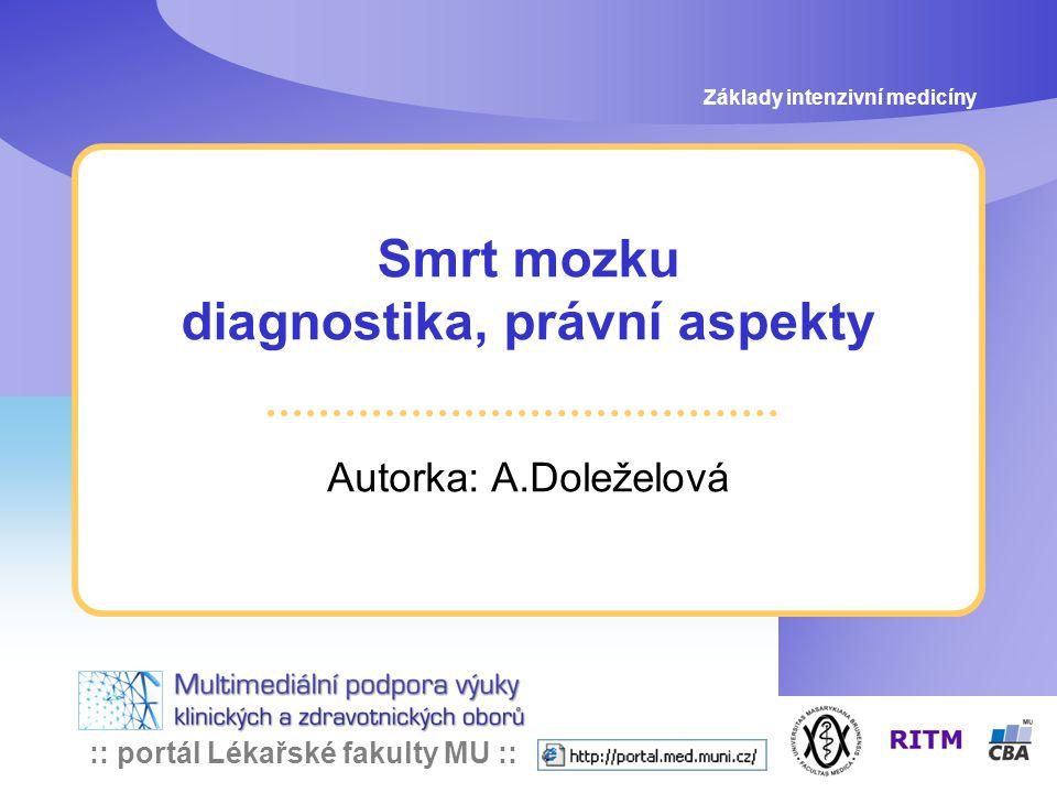 :: portál Lékařské fakulty MU :: Smrt mozku diagnostika, právní aspekty Autorka: A.Doleželová Základy intenzivní medicíny