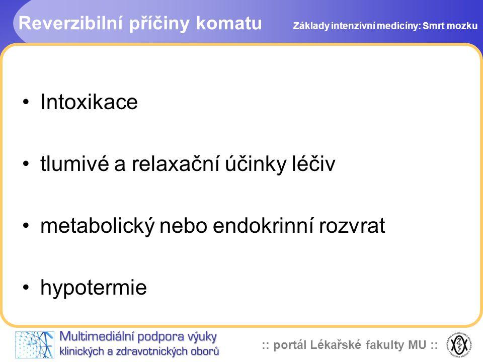 :: portál Lékařské fakulty MU :: Reverzibilní příčiny komatu •Intoxikace •tlumivé a relaxační účinky léčiv •metabolický nebo endokrinní rozvrat •hypot
