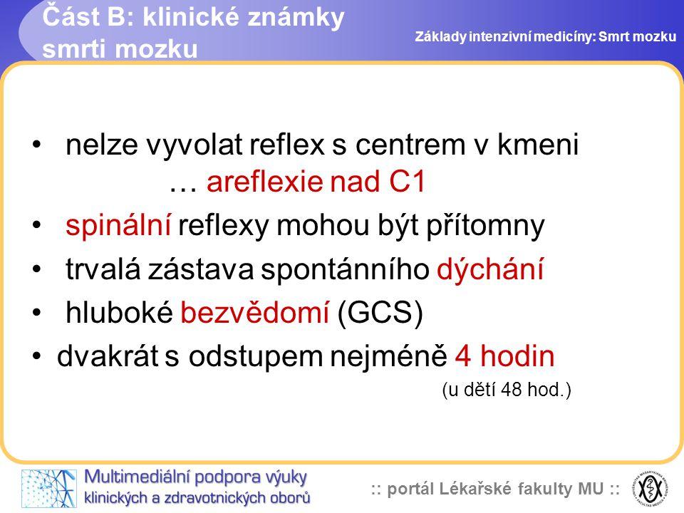 :: portál Lékařské fakulty MU :: Část B: klinické známky smrti mozku • nelze vyvolat reflex s centrem v kmeni … areflexie nad C1 • spinální reflexy mo