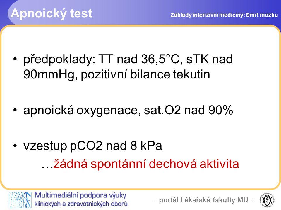 :: portál Lékařské fakulty MU :: Apnoický test •předpoklady: TT nad 36,5°C, sTK nad 90mmHg, pozitivní bilance tekutin •apnoická oxygenace, sat.O2 nad