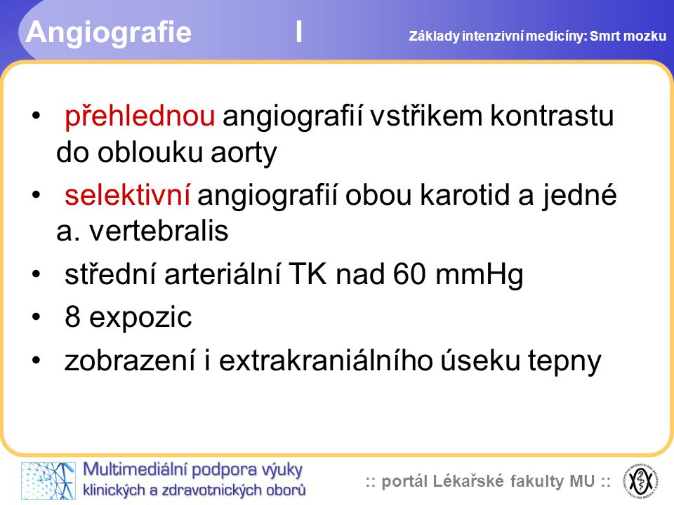:: portál Lékařské fakulty MU :: AngiografieI • přehlednou angiografií vstřikem kontrastu do oblouku aorty • selektivní angiografií obou karotid a jed