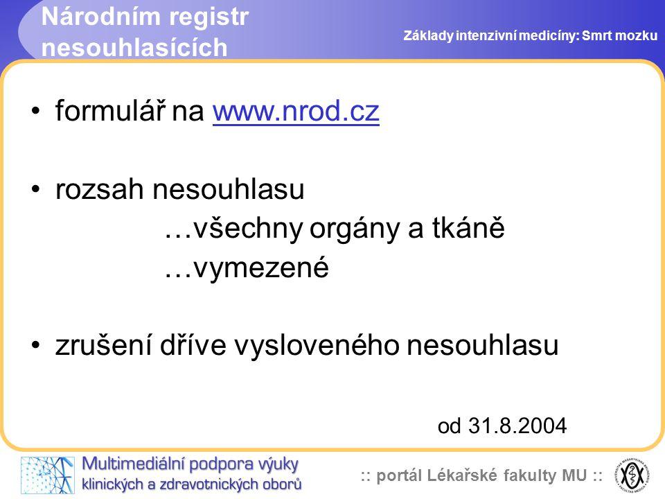 :: portál Lékařské fakulty MU :: Národním registr nesouhlasících •formulář na www.nrod.czwww.nrod.cz •rozsah nesouhlasu …všechny orgány a tkáně …vymez