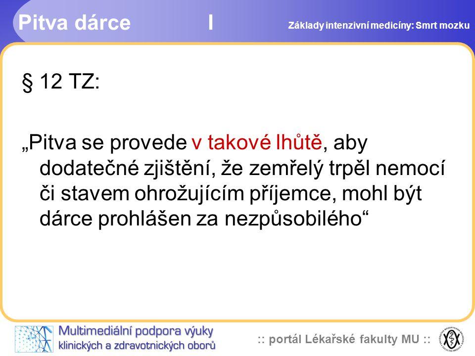 """:: portál Lékařské fakulty MU :: Pitva dárceI § 12 TZ: """"Pitva se provede v takové lhůtě, aby dodatečné zjištění, že zemřelý trpěl nemocí či stavem ohr"""