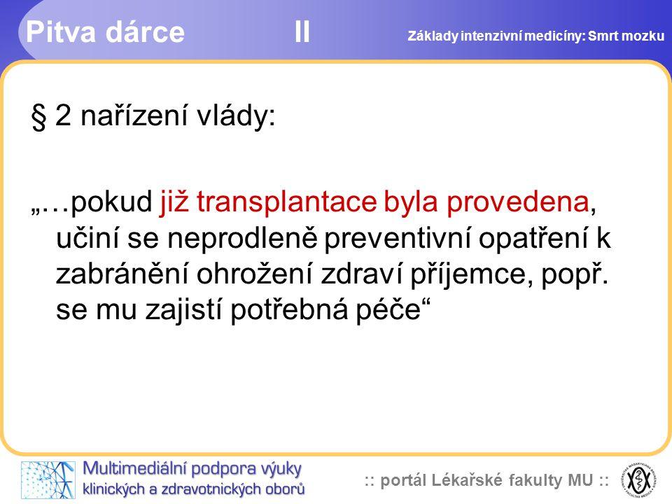 """:: portál Lékařské fakulty MU :: Pitva dárceII § 2 nařízení vlády: """"…pokud již transplantace byla provedena, učiní se neprodleně preventivní opatření"""