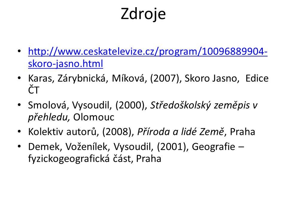 Zdroje • http://www.ceskatelevize.cz/program/10096889904- skoro-jasno.html http://www.ceskatelevize.cz/program/10096889904- skoro-jasno.html • Karas,