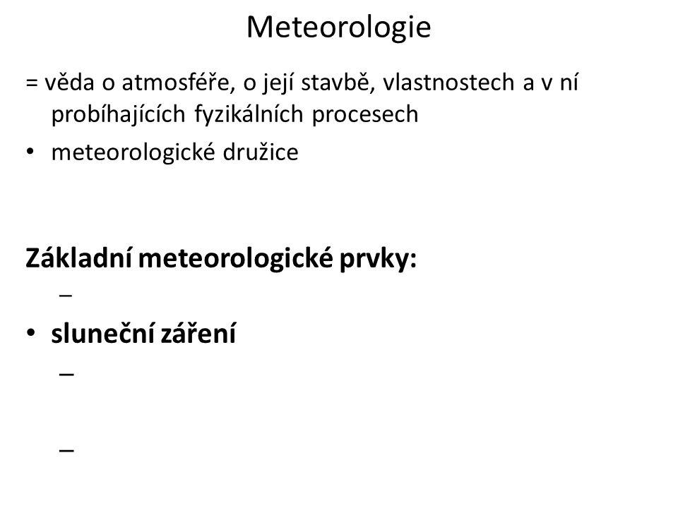 Meteorologie = věda o atmosféře, o její stavbě, vlastnostech a v ní probíhajících fyzikálních procesech • meteorologické družice Základní meteorologic