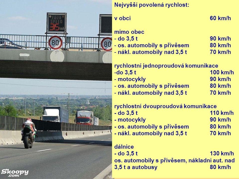Nejvyšší povolená rychlost: v obci 60 km/h mimo obec - do 3,5 t90 km/h - os. automobily s přívěsem80 km/h - nákl. automobily nad 3,5 t70 km/h rychlost