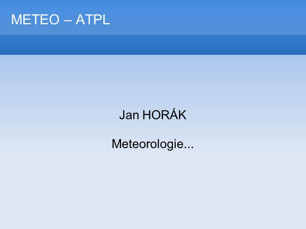 METEO – ATPL Jan HORÁK Meteorologie...