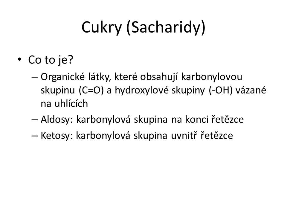 Cukry (Sacharidy) • Co to je? – Organické látky, které obsahují karbonylovou skupinu (C=O) a hydroxylové skupiny (-OH) vázané na uhlících – Aldosy: ka