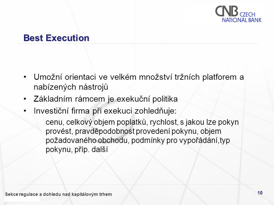 10 Sekce regulace a dohledu nad kapitálovým trhem 10 Best Execution •Umožní orientaci ve velkém množství tržních platforem a nabízených nástrojů •Zákl
