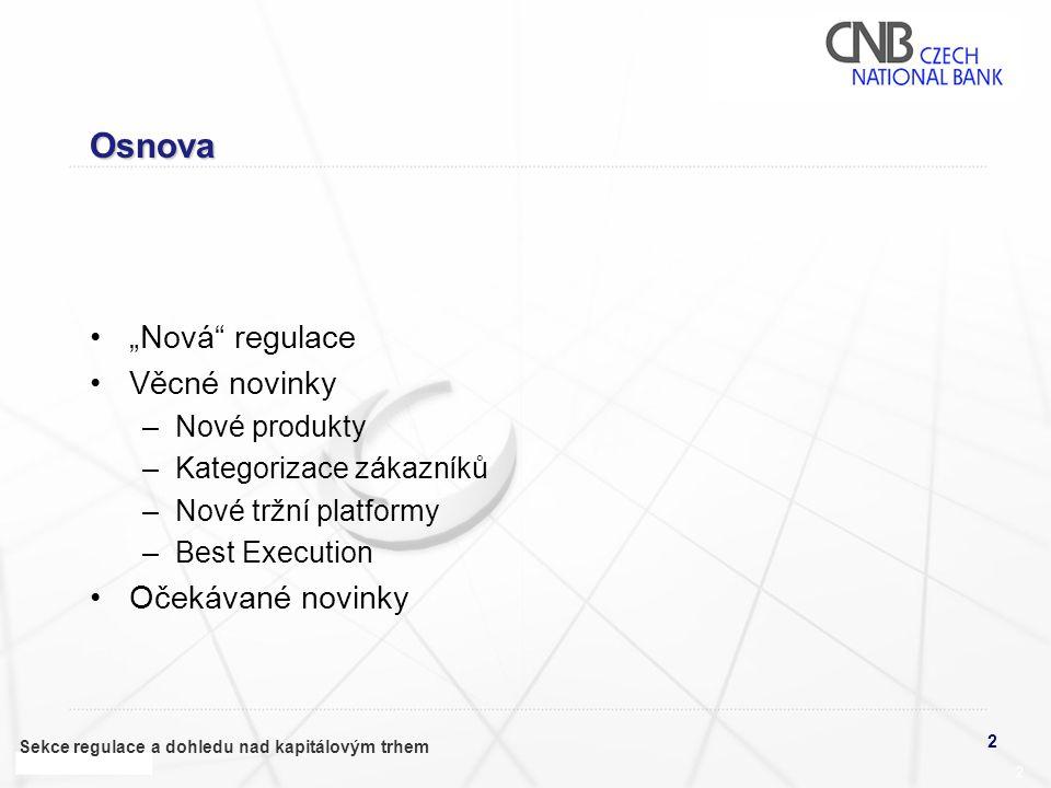 """2 Sekce regulace a dohledu nad kapitálovým trhem 2 Osnova •""""Nová"""" regulace •Věcné novinky –Nové produkty –Kategorizace zákazníků –Nové tržní platformy"""