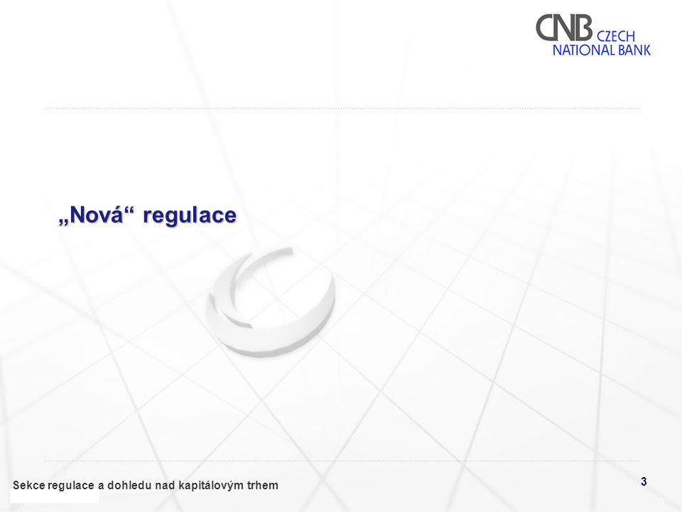 """3 Sekce regulace a dohledu nad kapitálovým trhem 3 """"Nová regulace"""