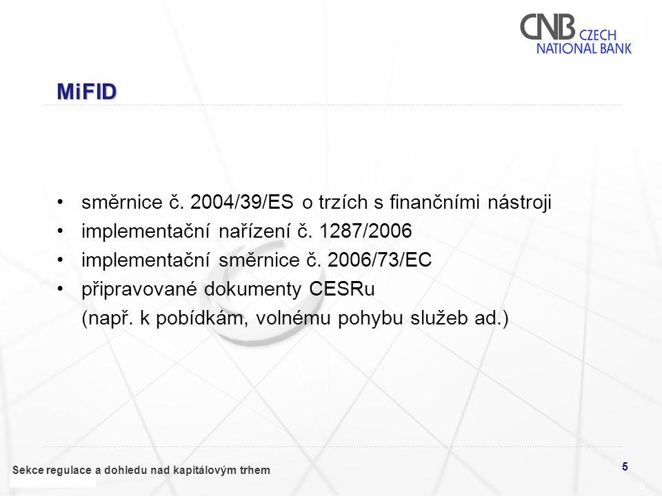 5 Sekce regulace a dohledu nad kapitálovým trhem 5 MiFID •směrnice č. 2004/39/ES o trzích s finančními nástroji •implementační nařízení č. 1287/2006 •