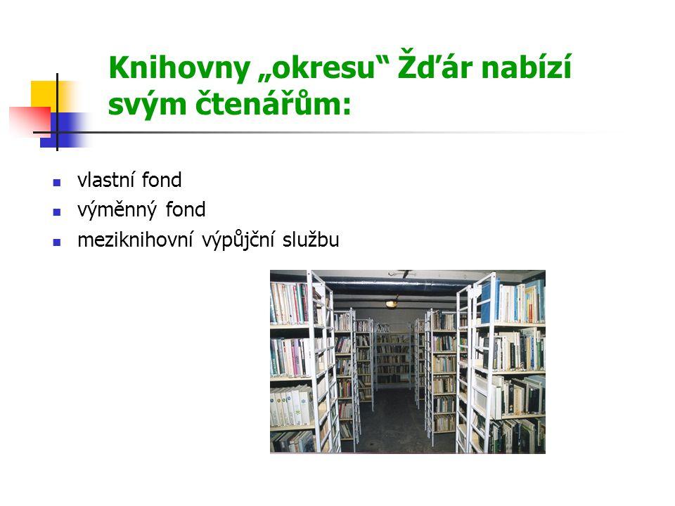 """Knihovny """"okresu Žďár nabízí svým čtenářům:  vlastní fond  výměnný fond  meziknihovní výpůjční službu"""