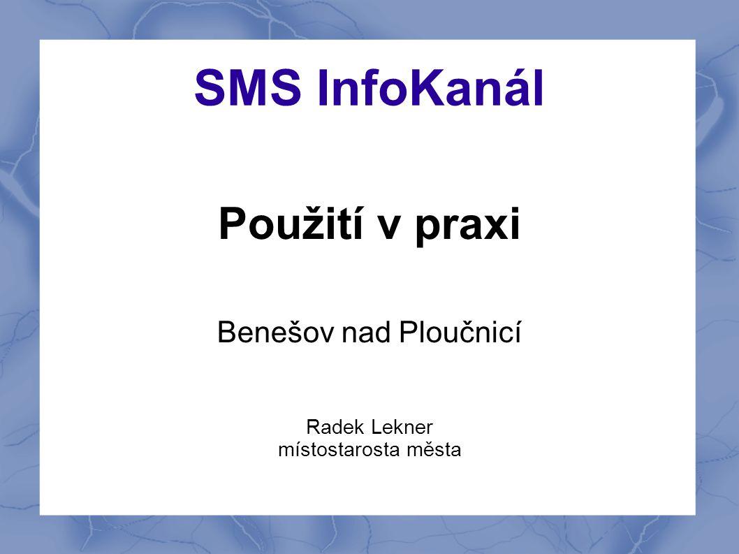 SMS InfoKanál Použití v praxi Benešov nad Ploučnicí Radek Lekner místostarosta města