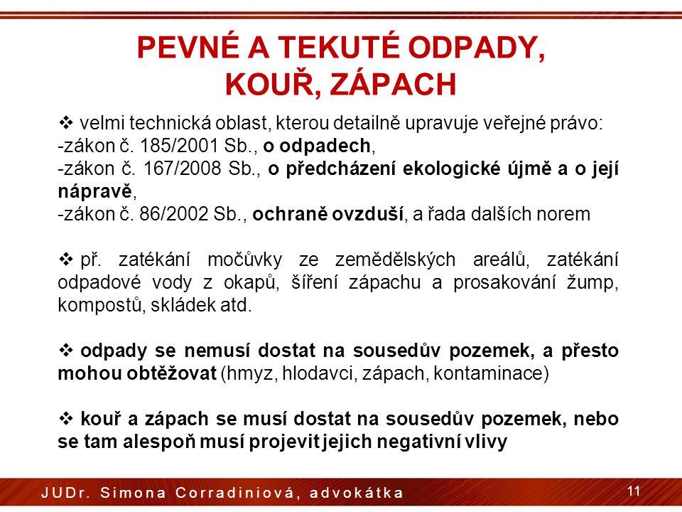 PEVNÉ A TEKUTÉ ODPADY, KOUŘ, ZÁPACH  velmi technická oblast, kterou detailně upravuje veřejné právo: -zákon č. 185/2001 Sb., o odpadech, -zákon č. 16
