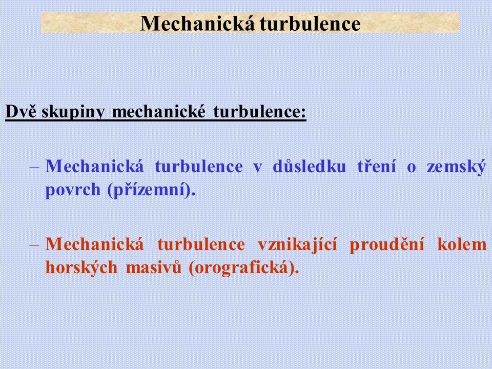 Dvě skupiny mechanické turbulence: –Mechanická turbulence v důsledku tření o zemský povrch (přízemní). –Mechanická turbulence vznikající proudění kole