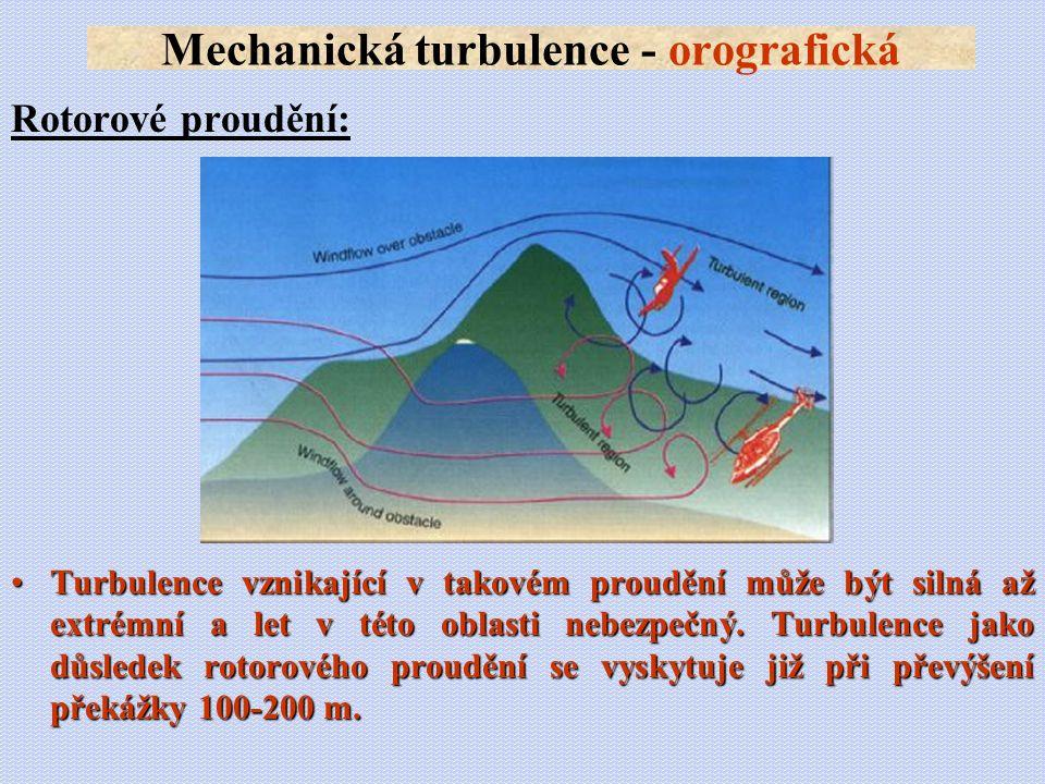 Rotorové proudění: •Turbulence vznikající v takovém proudění může být silná až extrémní a let v této oblasti nebezpečný. Turbulence jako důsledek roto